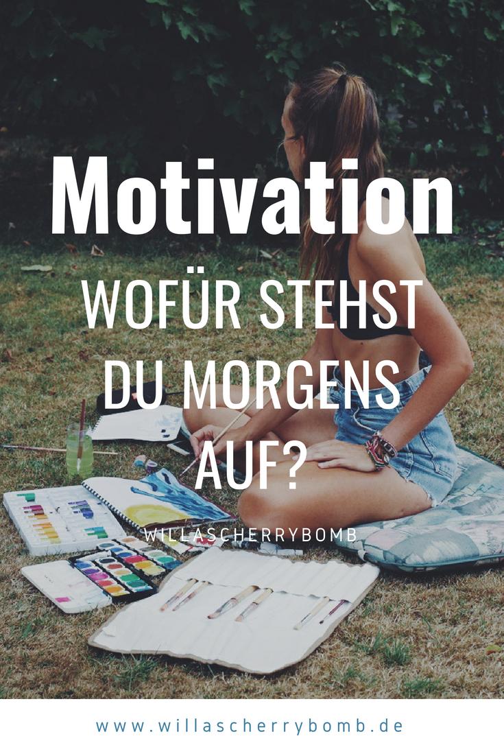 motivation wofuer stehst du morgens auf gedanken