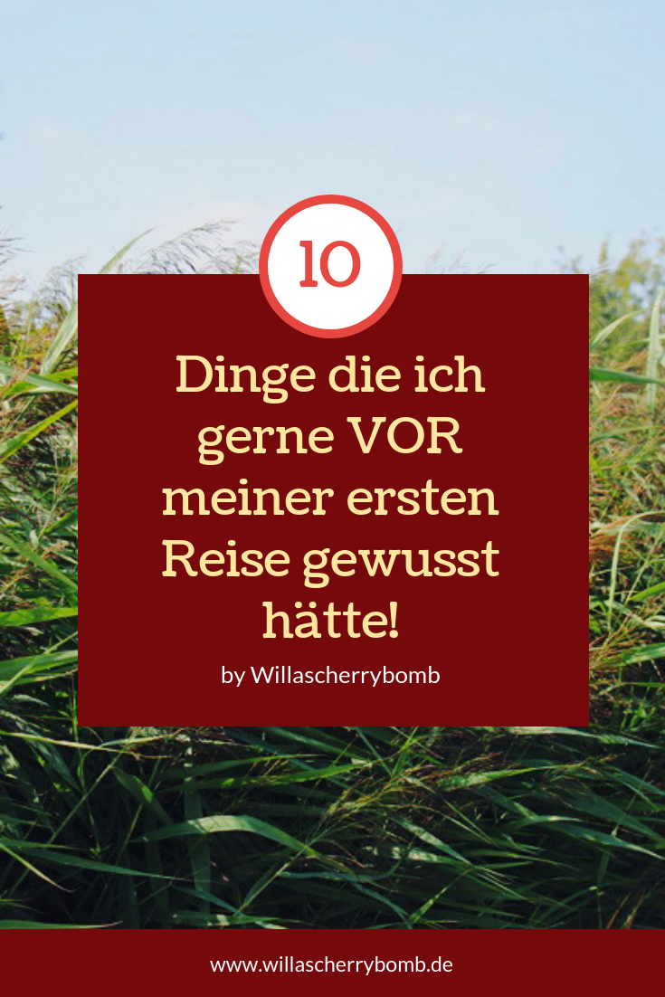 willascherrybomb 10 Dinge, die ich gerne VOR meiner ersten Reise gewusst hätte reise tipps